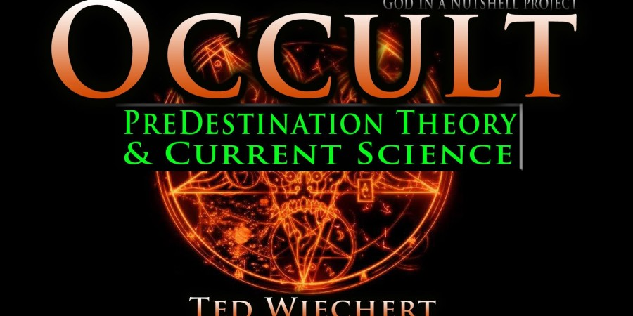 Occult – Predestination Theory & Current Science