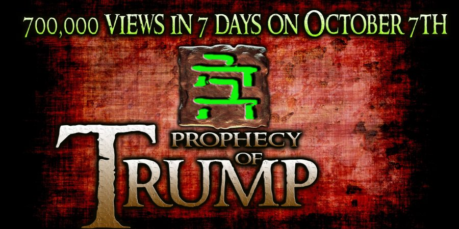Trump Prophecy: 700,000 views in 7 Days on Oct 7th