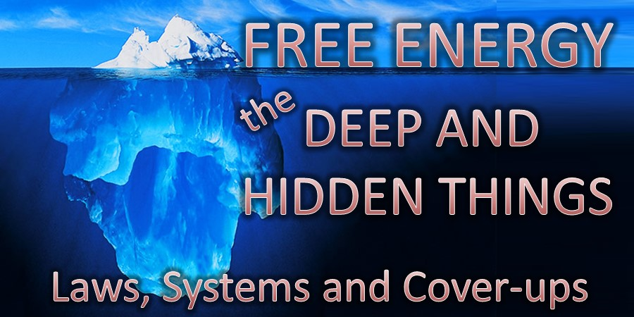 Free Energy: The Deep and Hidden things. Laws, Systems and Cover-ups.