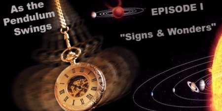 """As the Pendulum Swings: EPISODE I   """"Signs and Wonders"""""""