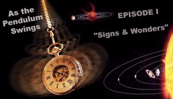 "As the Pendulum Swings: EPISODE I   ""Signs and Wonders"""