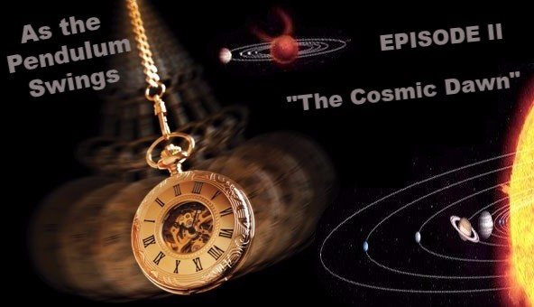 "As the Pendulum Swings: Episode II  ""The Cosmic Dawn"""