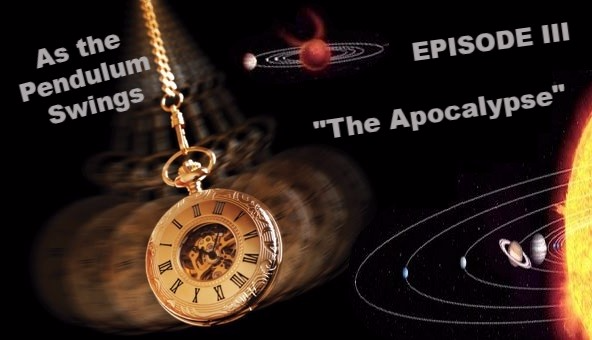 "As the Pendulum Swings: Episode III  ""The Apocalypse"""
