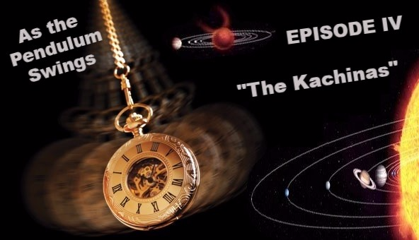 "As the Pendulum Swings: Episode IV  ""The Kachinas"""