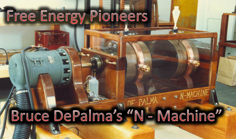 Free Energy Pioneers: Bruce De Palma and the N-Machine
