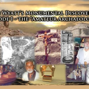 """Ron Wyatt's Monumental Discoveries: Episode I – The """"Amateur Archaeologist"""""""