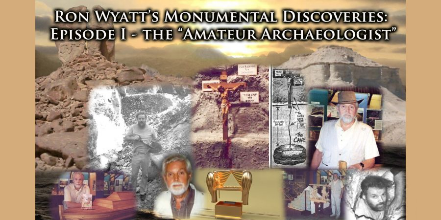 "Ron Wyatt's Monumental Discoveries: Episode I – The ""Amateur Archaeologist"""