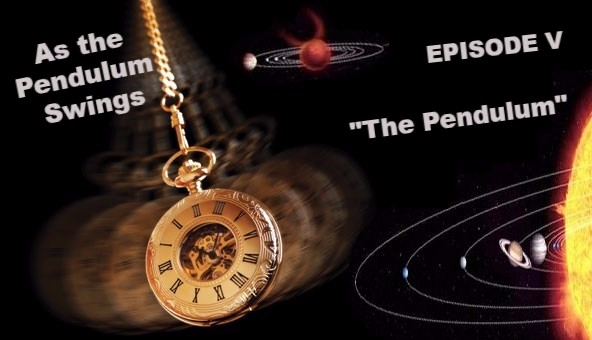 "As the Pendulum Swings: Episode V  ""The Pendulum"""