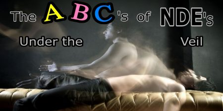 Under the Veil….The A.B.C's of NDE's