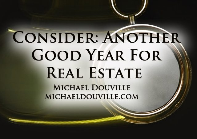 Consider: Another Good Year For Real Estate