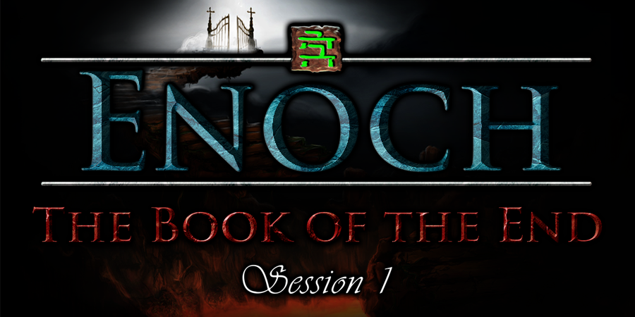 Enoch – The Book of the End – Session 1