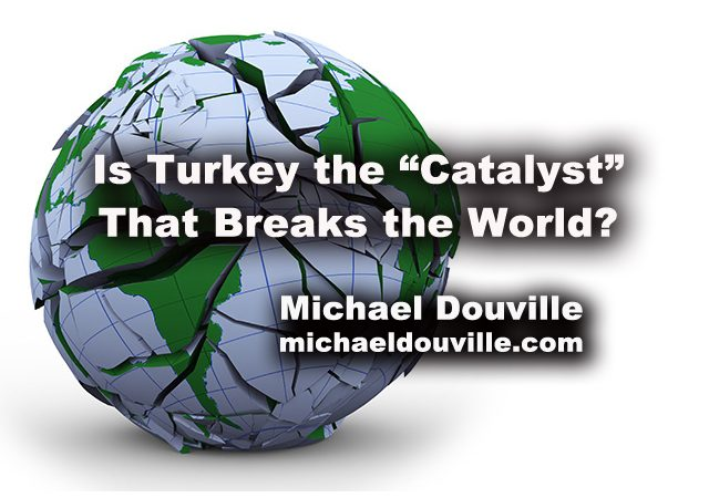 "Is Turkey the ""Catalyst"" that Breaks the World?"